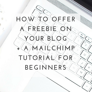 How to Offer a Freebie on Your Blog + a MailChimp Tutorial for Beginners