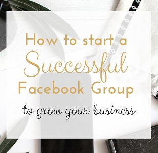 How to start a successful Facebook Group to grow your business